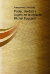 Poder, Verdad y Sujeto en la obra de Michel Foucault