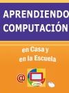 APRENDIENDO COMPUTACIÓN - En casa y en la escuela -