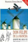 Don Felipe de la Mancha -Quijote del Siglo XX-
