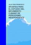 APUNTES PARA EL ESTUDIO DEL MOVIMIENTO CUBANO DE PERIODISMO INDEPENDIENTE