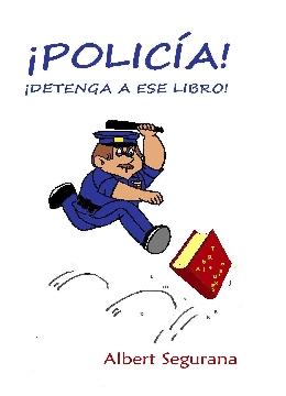 ¡POLICIA! ¡DETENGA A ESE LIBRO!