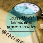 La gestión del tiempo en el proceso de creación