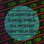 Sistemas de Trading: todo lo que necesitas saber en un libro
