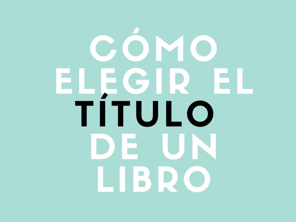 Cómo elegir el título de un libro - Publica tu libro en Bubok