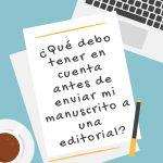Enviar un manuscrito a una editorial: ¿qué debo tener en cuenta?