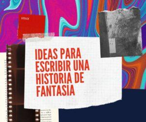 10 ideas creativas para escribir una historia de fantasía