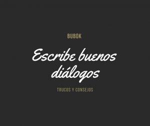 Hacer buenos diálogos: trucos y consejos – Bubok