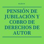 Pensión de jubilación y cobro de derechos de autor