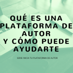 Qué es una plataforma de autor y cómo puede ayudarte