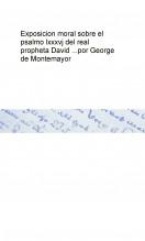 Exposicion moral sobre el psalmo lxxxvj del real propheta David ... por George de Montemayor