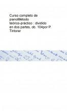 Curso completo de piano Método teórico-práctico : dividido en dos partes, ob. 104 por P. Tintorer