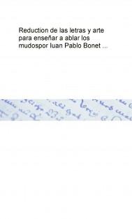 Reduction de las letras y arte para enseñar a ablar los mudos por Iuan Pablo Bonet ...