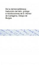 De la clemencia Séneca ; traducción del latín, prólogo e introducciones de D. Alonso de Cartagena, Obispo de Burgos