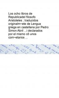 Los ocho libros de Republica del filosofo Aristoteles ; traduzidos originalm~ete de Lengua griega en castellana por Pedro Simon Abril ...i declarados por el mismo cõ unos com~etarios ...