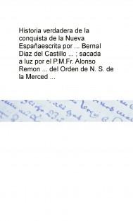 Historia verdadera de la conquista de la Nueva España escrita por ... Bernal Diaz del Castillo ... ; sacada a luz por el P.M.Fr. Alonso Remon ... del Orden de N. S. de la Merced ...