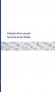 Ouiedo de la natural hystoria de las Indias
