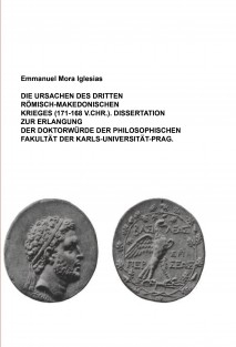 DIE URSACHEN DES DRITTEN RÖMISCH-MAKEDONISCHEN KRIEGES (171-168 V.CHR.). DISSERTATION ZUR ERLANGUNG DER DOKTORWÜRDE DER PHILOSOPHISCHEN FAKULTÄT DER KARLS-UNIVERSITÄT-PRAG.