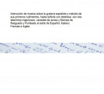 Instrucción de música sobre la guitarra española y método de sus primeros rudimentos, hasta tañerla con destreza   : con dos laberintos ingeniosos, variedad de sones y Dances de Rasguedo y Punteado al estilo de Español, Italiano, Francés e Inglés