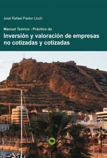 MANUAL TEORICO PRACTICO DE INVERSION Y VALORACION DE EMPRESAS NO COTIZADAS Y COTIZADAS - versión impresa