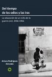 Del tiempo de los odios y las iras. La educación de un niño de la guerra civil, 1936-1956