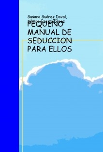 PEQUEÑO MANUAL DE SEDUCCION PARA ELLOS