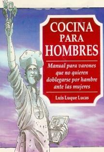 Cocina para hombres; manual para no doblegarse por hambre ante las mujeres