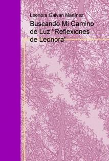 """Buscando Mi Camino de Luz """"Reflexiones de Leonora"""""""