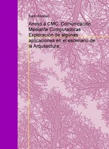 Anexo a CMC: Comunicación Mediante Computadoras - Exploración de algunas aplicaciones en el escenario de la Arquitectura.