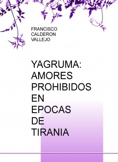 YAGRUMA: AMORES PROHIBIDOS EN EPOCAS DE TIRANIA