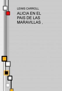 ALICIA EN EL PAIS DE LAS MARAVILLAS ,