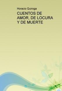 CUENTOS DE AMOR, DE LOCURA Y DE MUERTE