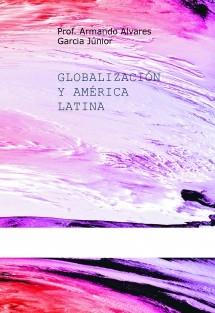 GLOBALIZACIÓN Y AMÉRICA LATINA