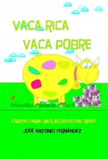 Vaca Rica, Vaca Pobre (Cartas Para Un Ejecutivo En Crisis)
