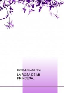 LA ROSA DE MI PRINCESA.