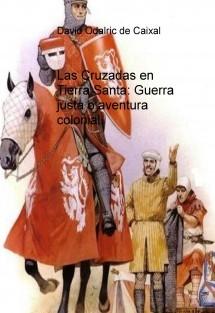 Las Cruzadas en Tierra Santa: Guerra justa o aventura colonial