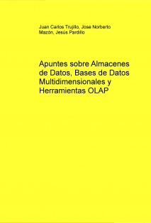 Apuntes sobre Almacenes de Datos, Bases de Datos Multidimensionales y Herramientas OLAP