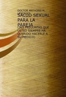 SALUD SEXUAL PARA LA PAREJA (365 PREGUNTAS QUE USTED SIEMPRE HA QUERIDO HACERLE A SU MEDICO)