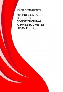 306 PREGUNTAS DE DERECHO CONSTITUCIONAL PARA ESTUDIANTES Y OPOSITORES.