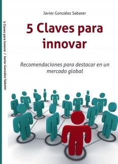 5 Claves para innovar. Recomendaciones para destacar en un mercado global