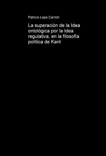 La superación de la Idea ontológica por la Idea regulativa, en la filosofía política de Kant