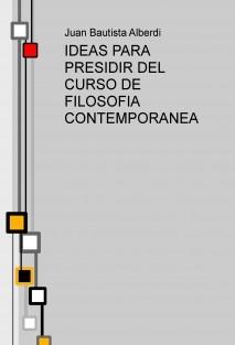 IDEAS PARA PRESIDIR DEL CURSO DE FILOSOFIA CONTEMPORANEA