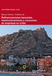 MANUAL TEORICO PRACTICO DE REFINANCIACIONES BANCARIAS, REESTRUCTURACIONES Y CONCURSOS DE EMPRESAS EN CRISIS