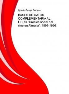 """BASES DE DATOS COMPLEMENTARIA AL LIBRO """"Crónica social del cine en Almería"""": 1896-1936"""