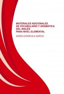 MATERIALES ADICIONALES DE VOCABULARIO Y GRAMÁTICA DEL INGLÉS PARA NIVEL ELEMENTAL