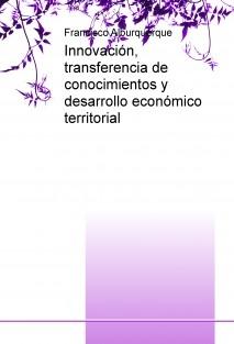 Innovación, transferencia de conocimientos y desarrollo económico territorial