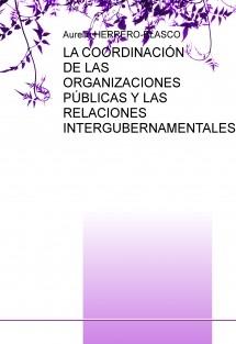 LA COORDINACIÓN DE LAS ORGANIZACIONES PÚBLICAS Y LAS RELACIONES INTERGUBERNAMENTALES.