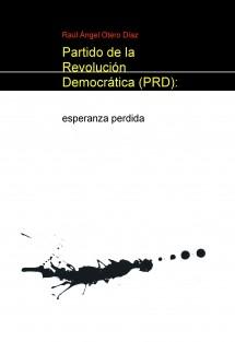 Partido de la Revolución Democrática (PRD): esperanza perdida