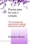 """Poesias para ler com o coração - """"Por um poeta que parecia morto, apenas seus sonhos que não"""""""