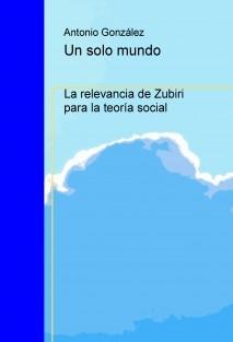 Un solo mundo. La relevancia de Zubiri para la teoría social.