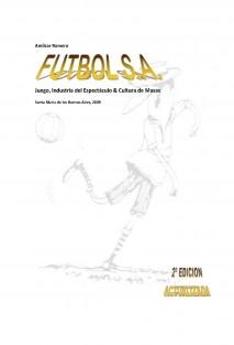 FUTBOL S.A. - Juego, Industria del Espectáculo & Cultura de Masas